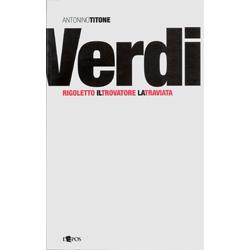 """Antonino Titone:""""Verdi. Rigoletto, Il Trovatore, La Traviata"""""""