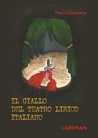 """Piero Guarnera:""""Il giallo del teatro lirico italiano"""""""
