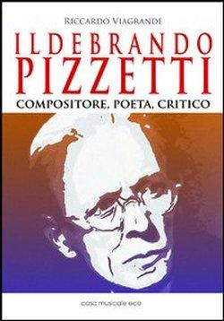 Ildebrando Pizzetti – Compositore, poeta, critico
