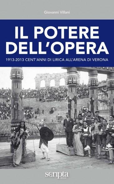 """""""Il potere dell'Opera"""", 1913-2013 Cent'anni di Lirica all'Arena di Verona"""