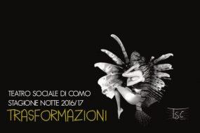 Teatro Sociale di Como – Stagione Notte 2016/17 – Trasformazioni