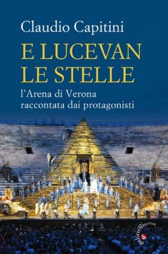 """""""E Lucevan le stelle"""" l'Arena di Verona raccontata dai protagonisti"""