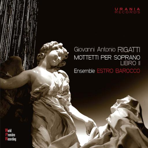 Giovanni Antonio Rigatti (1613 – 1648): Mottetti per soprano Libro II
