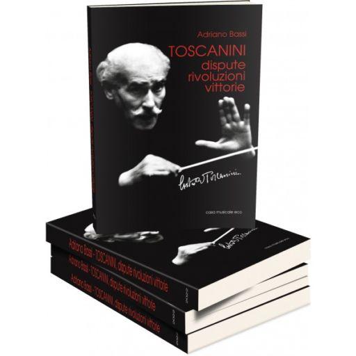 Arturo Toscanini. Dispute, rivoluzioni, vittorie