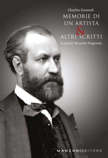 Charles Gounod: Memorie di un artista & Altri scritti